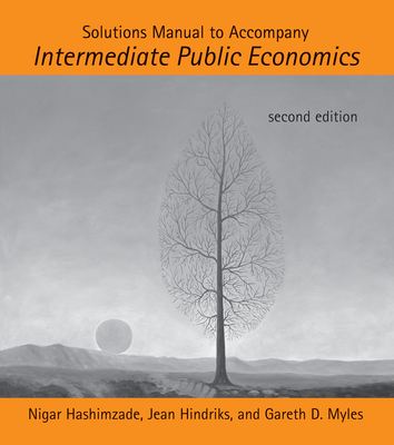 Solutions Manual to Accompany Intermediate Public Economics - Hashimzade, Nigar, and Hindriks, Jean, and Myles, Gareth D