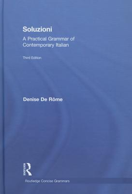 Soluzioni: A Practical Grammar of Contemporary Italian - Denise De Rome, and De Rome, Denise, and De Raome, Denise