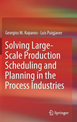Solving Large-Scale Production Scheduling and Planning in the Process Industries - Kopanos, Georgios M, and Puigjaner, Luis