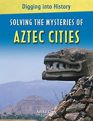 Solving the Mysteries of Aztec Cities - Croy, Anita
