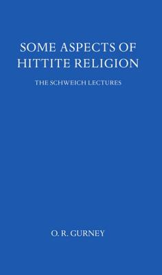 Some Aspects of Hittite Religion - Gurney, Oliver R, and Gurney, O R