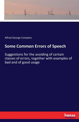 Some Common Errors of Speech - Compton, Alfred George