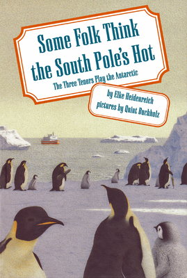 Some Folk Think the South Pole's Hot: The Three Tenors Play the Antarctic - Heidenreich, Elke, and Woolman, Aubrey M (Translated by)
