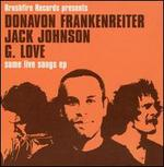 Some Live Songs - Donavon Frankenreiter/Jack Johnson/G. Love