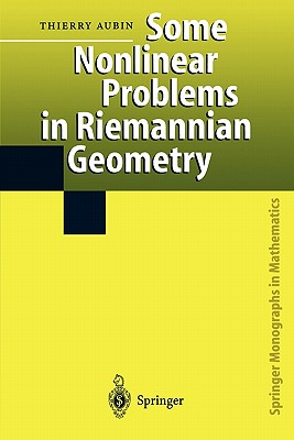 Some Nonlinear Problems in Riemannian Geometry - Aubin, Thierry