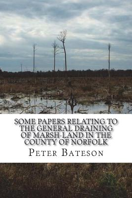Some papers relating to the general draining of marsh-land in the county of Norfolk - Bateson, Peter
