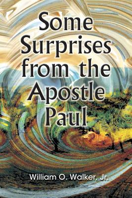 Some Surprises from the Apostle Paul - Walker, Jr William O