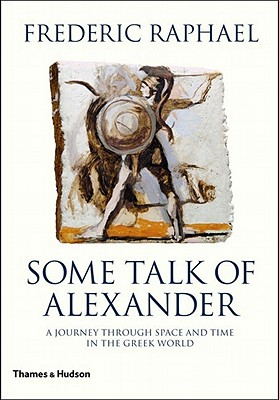 Some Talk of Alexander - Raphael, Frederic, Mr.