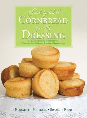 Somebody Stole the Cornbread from My Dressing: A Hilarious Comparison Between the North and South Through Recipes and Recollections - Gourlay Heiskell, Elizabeth, and Young Reed, Susanne, and Puckett, Carol (Foreword by)