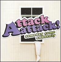 Someday Came Suddenly - Attack Attack!