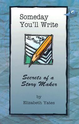 Someday You'll Write - Yates, Elizabeth, and Parker, Debbie (Editor)