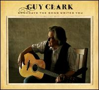 Somedays the Song Writes You - Guy Clark