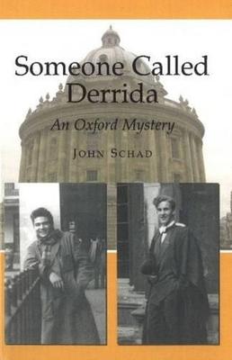 Someone Called Derrida: An Oxford Mystery - Schad, John