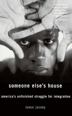 Someone Else's House: America's Unfinished Struggle for Integration - Jacoby, Tamar