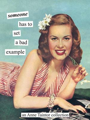 Someone Has to Set a Bad Example - Taintor, Anne