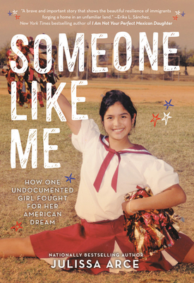 Someone Like Me: How One Undocumented Girl Fought for Her American Dream - Arce, Julissa