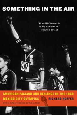 Something in the Air: American Passion and Defiance in the 1968 Mexico City Olympics - Hoffer, Richard