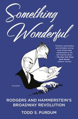 Something Wonderful: Rodgers and Hammerstein's Broadway Revolution - Purdum, Todd S