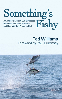 Something's Fishy: An Angler's Look at Our Distressed Gamefish and Their Waters - And How We Can Preserve Both - Williams, Ted, and Guernsey, Paul (Foreword by)