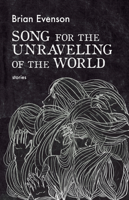 Song for the Unraveling of the World - Evenson, Brian