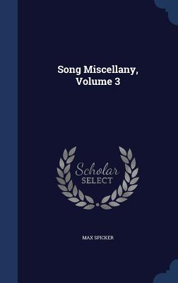 Song Miscellany, Volume 3 - Spicker, Max