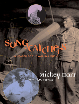 Songcatchers: In Search of the World's Music - Hart, Mickey, and Kostyal, K M