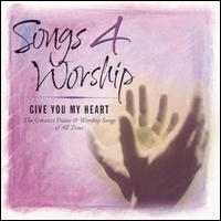 Songs 4 Worship: Give You My Heart - Various Artists