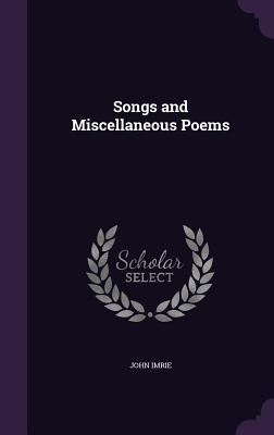 Songs and Miscellaneous Poems - Imrie, John