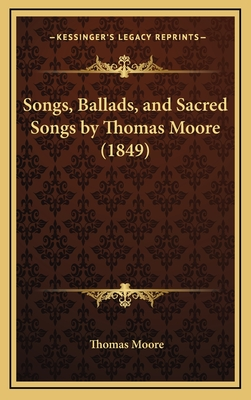 Songs, Ballads, and Sacred Songs by Thomas Moore (1849) - Moore, Thomas