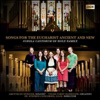 Songs for the Eucharist, Ancient and New - Grettelyn Nypaver (soprano); Tyler Corey Randolph (organ); Schola Cantorum of Holy Family (choir, chorus);...