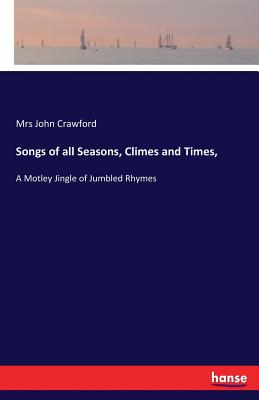 Songs of all Seasons, Climes and Times, - Crawford, Mrs John