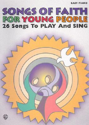 Songs of Faith for Young People: 26 Songs to Play and Sing - Alfred Publishing