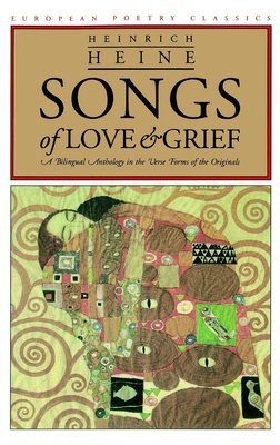 Songs of Love and Grief: A Bilingual Anthology in the Verse Forms of the Originals - Heine, Heinrich
