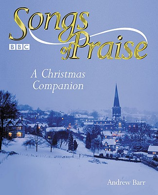 Songs of Praise: A Christmas Companion - Barr, Andrew