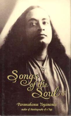 Songs of the Soul - Yogananda, Paramahansa, and Yogananda