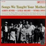Songs We Taught Your Mother - Alberta Hunter
