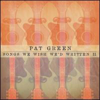 Songs We Wish We'd Written, Vol. 2 - Pat Green