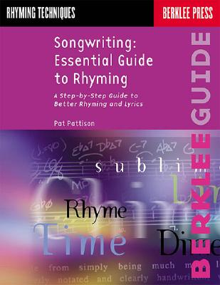 Songwriting Essential Guide to Rhyming: A Step-by-Step Guide to Better Rhyming and Lyrics - Pattison, Pat