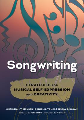 Songwriting: Strategies for Musical Self-Expression and Creativity - Hauser, Christian V, and Tomal, Daniel R, and Rajan, Rekha S
