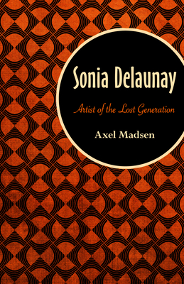 Sonia Delaunay: Artist of the Lost Generation - Madsen, Axel