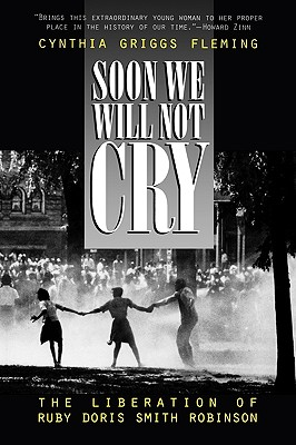 Soon We Will Not Cry: The Liberation of Ruby Doris Smith Robinson - Fleming, Cynthia