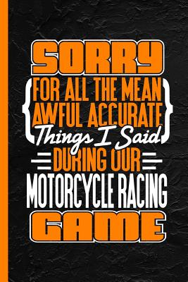 Sorry for All the Mean Accurate Things I Said During Our Motorcycle Racing Game: Notebook & Journal for Bullets or Diary, Dot Grid Paper (120 Pages, 6x9) - Writings, Lovely