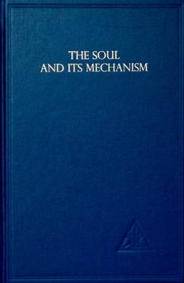 Soul and Its Mechanism - Bailey, Alice A.