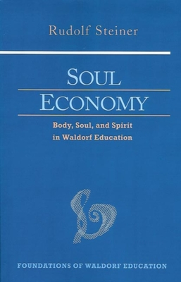 Soul Economy: Body, Soul, and Spirit in Waldorf Education (Cw 303) - Steiner, Rudolf, and Everett, Roland (Translated by), and Jensen, William Jens (Introduction by)