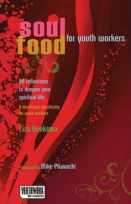 Soul Food for Youth Workers: 80 Reflections to Deepen Your Spiritual Life: A Devotional Specifically for Youth Workers - Hoeksma, Liza