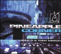 Soul G & Tony Match - Pineapple Corner