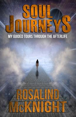 Soul Journeys: My Guided Tours Through the Afterlife - McKnight, Rosalind