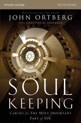 Soul Keeping Study Guide: Caring for the Most Important Part of You - Ortberg, John, and Anderson, Christine
