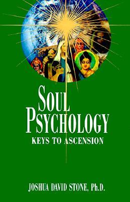 Soul Psychology: Keys to Ascension - Stone, Joshua David, Dr., PH.D.