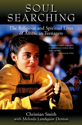 Soul Searching: The Religious and Spiritual Lives of American Teenagers - Smith, Christian, and Lundquist Denton, Melina